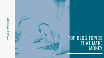 Top Blog Topics That Make Money